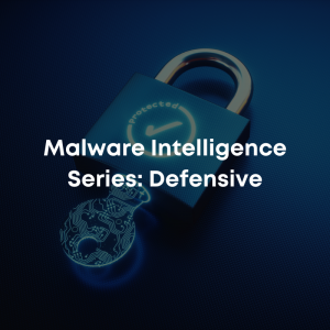 Malware Intelligence Series: Defensive