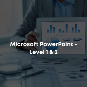 Microsoft PowerPoint - Level 1 & 2