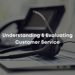 Understanding & Evaluating Customer Service