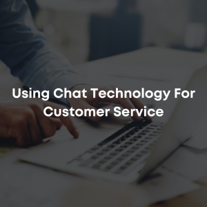 Using Chat Technology for Customer Service